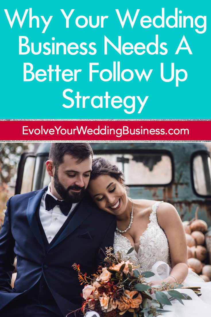 Why Your Wedding Business Needs A Better Follow Up Strategy