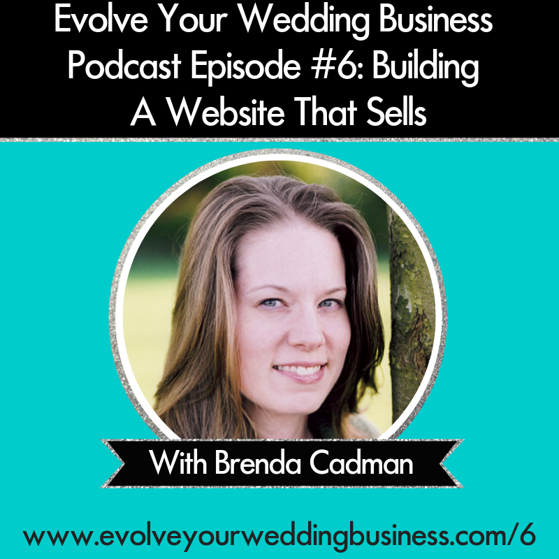 Evolve Your Wedding Business Podcast Episode #6: Building A Website That Sells With Brenda Cadman