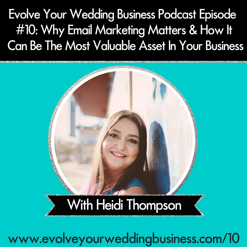 Evolve Your Wedding Business Podcast Episode #10: Why Email Marketing Matters & How It Can Be The Most Valuable Asset In Your Business With Heidi Thompson