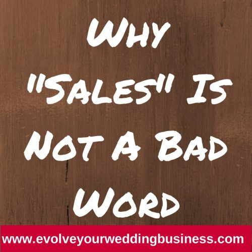 "Why ""Sales"" Is Not A Bad Word"