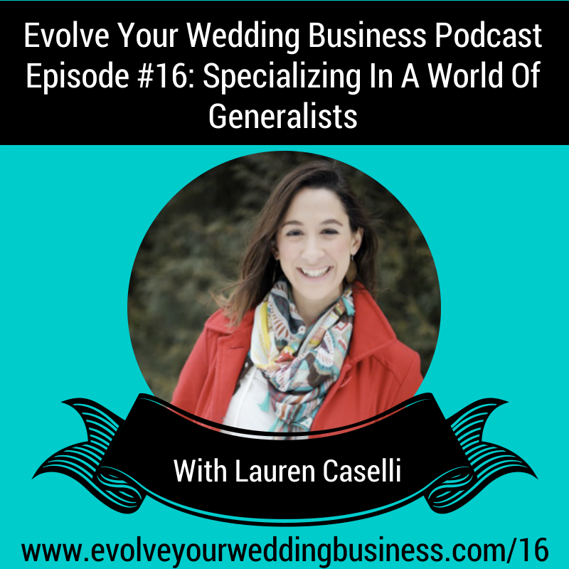 Episode #16 – Specializing In A World Of Generalists With Lauren Caselli