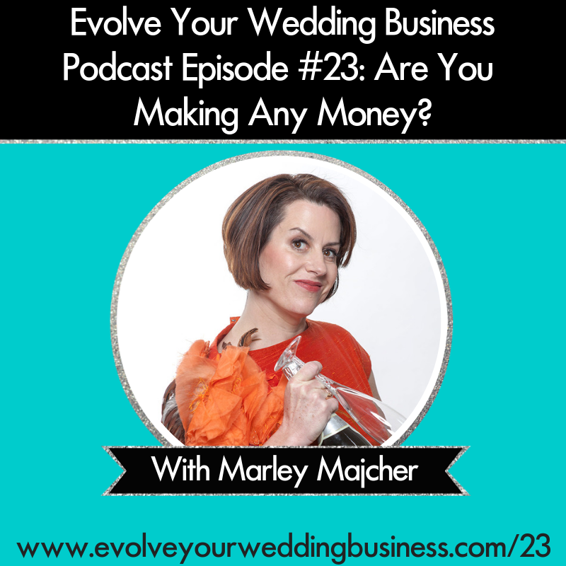 Evolve Your Wedding Business  Podcast Episode #23: Are You Making Any Money? With Marley Majcher