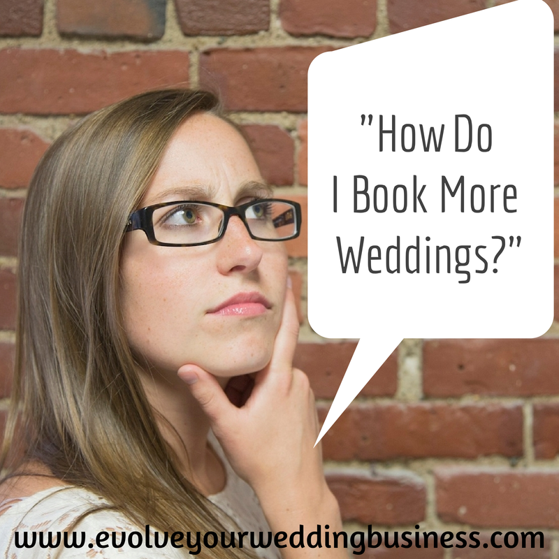 """How Do I Book More Weddings?"""
