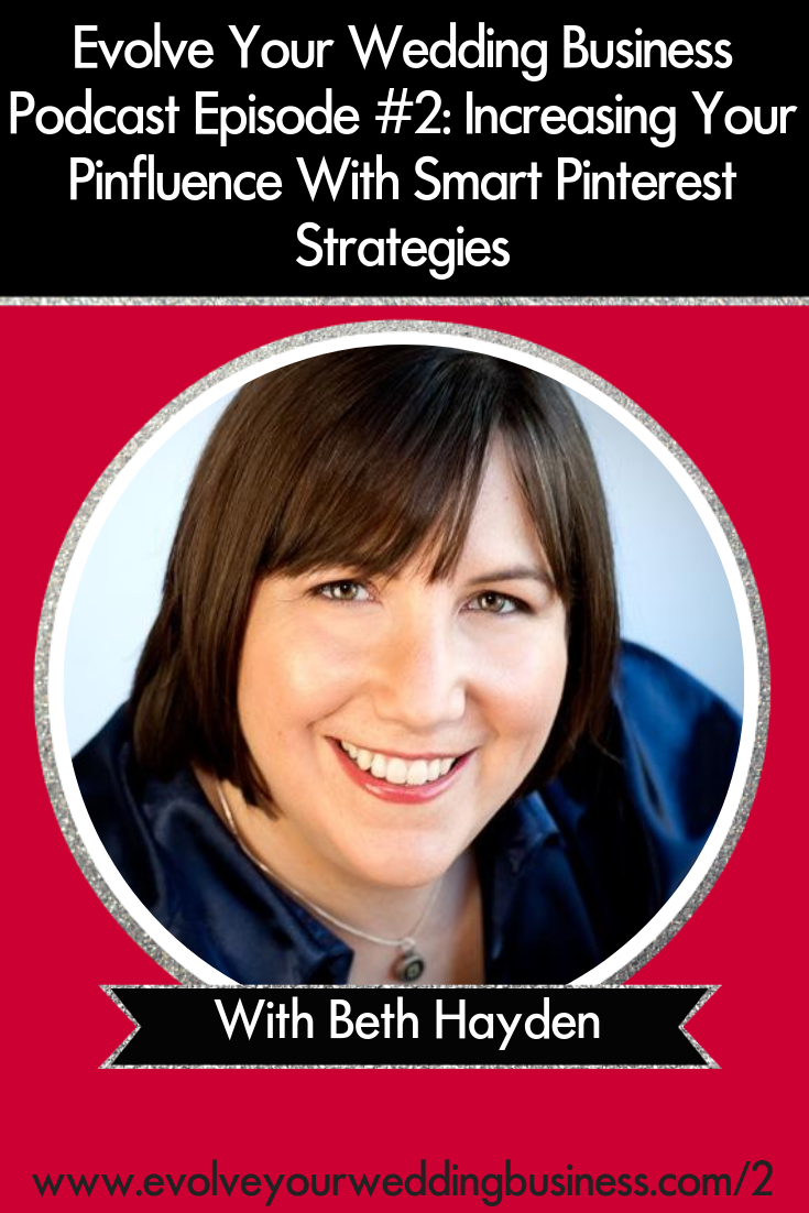 Increasing Your Pinfluence With Smart Pinterest Strategies With Beth Hayden - #Weddings are HUGE on #Pinterest and learn how to use it // Evolve Your Wedding Business Podcast #Weddingbusiness #Weddings