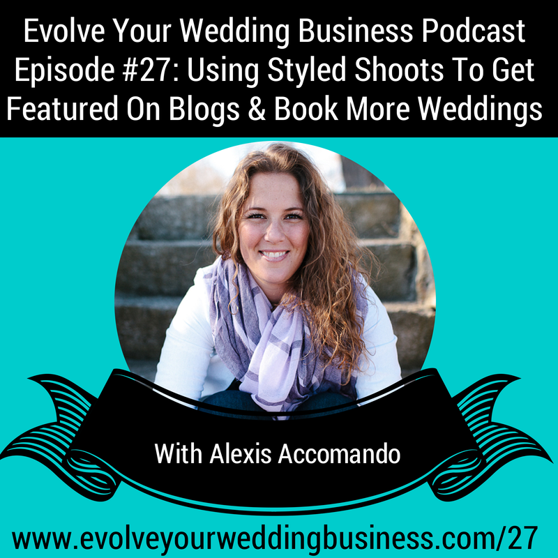 Episode 27: Using Styled Shoots To Get Featured On Blogs & Book More Weddings
