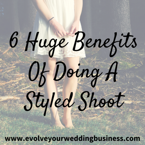 6 Huge Benefits Of Doing A Styled Shoot