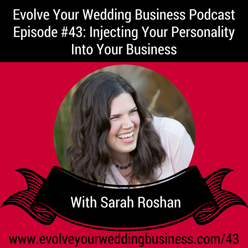 Episode 43: Injecting Your Personality Into Your Business With Sarah Roshan
