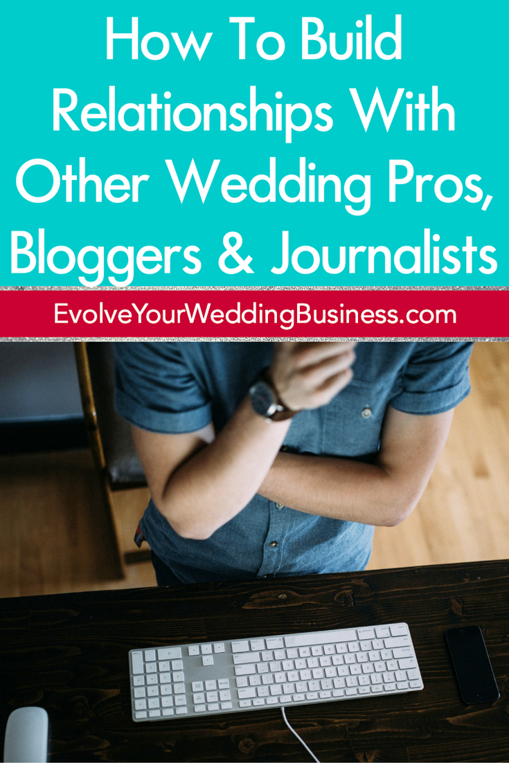 How To Build Relationships With Other Wedding Pros, Bloggers & Journalists