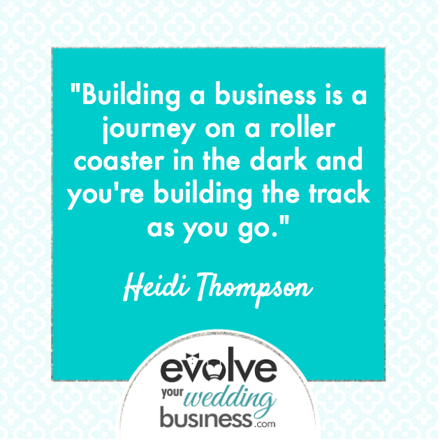 Building a business is a journey on a roller coaster in the dark and you're building the track as you go.
