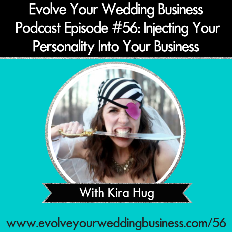 Evolve Your Wedding Business  Podcast Episode #56: Injecting Your Personality Into Your Business with Kira Hug