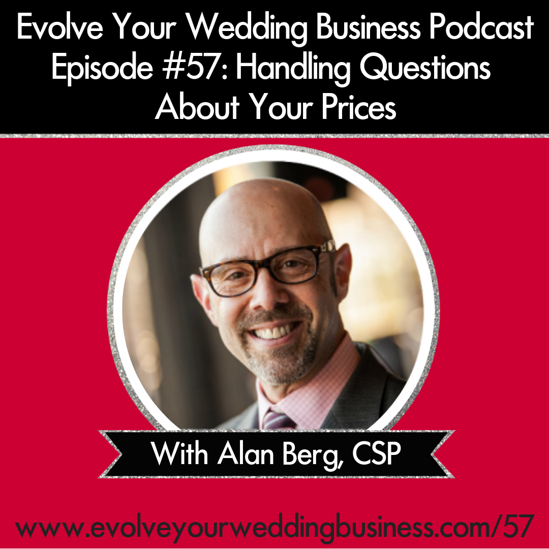 Evolve Your Wedding Business  Podcast Episode #57: Handling Questions About Your Prices with Alan Berg, CSP