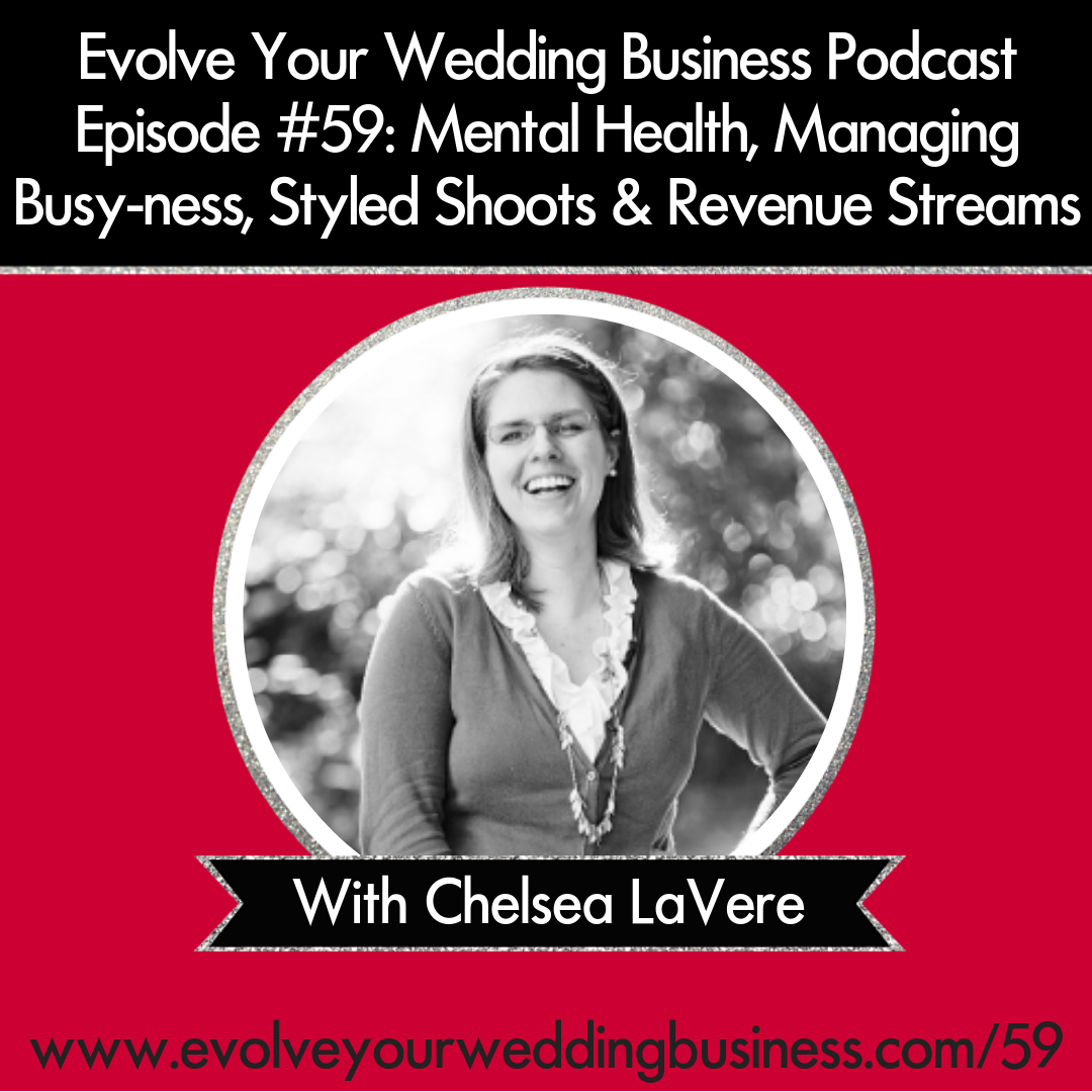 Evolve Your Wedding Business Podcast Episode #59: Mental Health, Managing Busy-ness, Styled Shoots & Revenue Streams With Chelsea LaVere