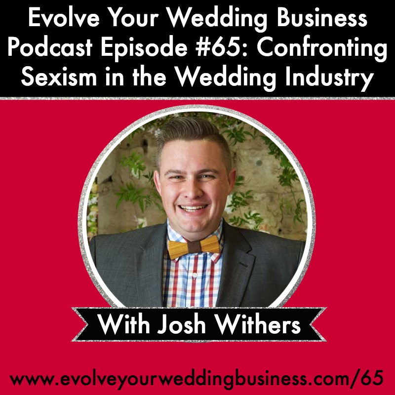 Episode #65 Confronting Sexism in the Wedding Industry with Josh Withers