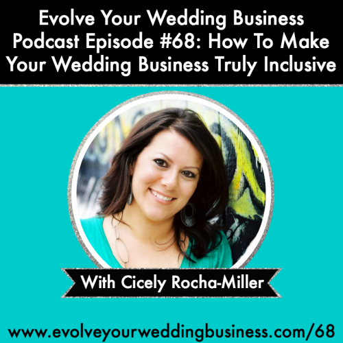 Episode 68: How To Make Your Wedding Business Inclusive with Cicely Rocha-Miller