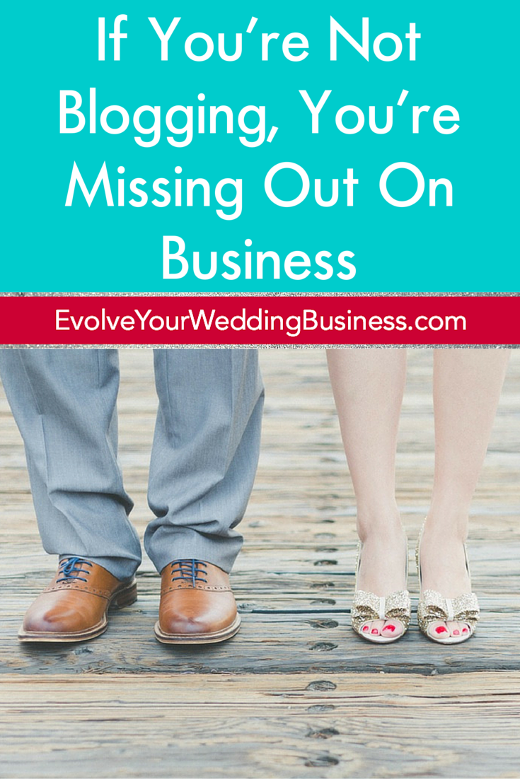 If You're Not Blogging, You're Missing Out On Wedding Business