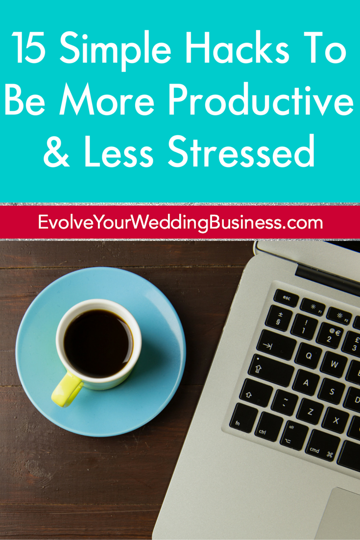 15 Simple Hacks To Be More Productive & Less Stressed In Your Wedding Business
