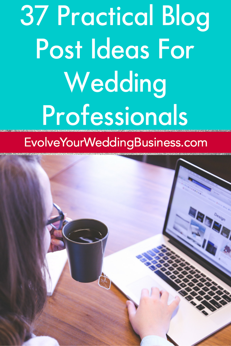 37 Practical Blog Post Ideas For Wedding Professionals