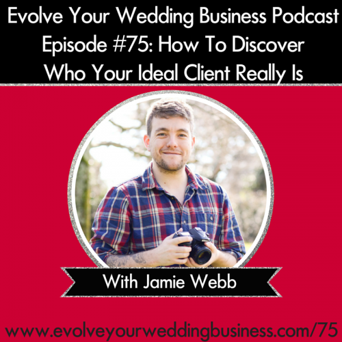 Episode 75: How To Discover Who Your Ideal Client Really Is