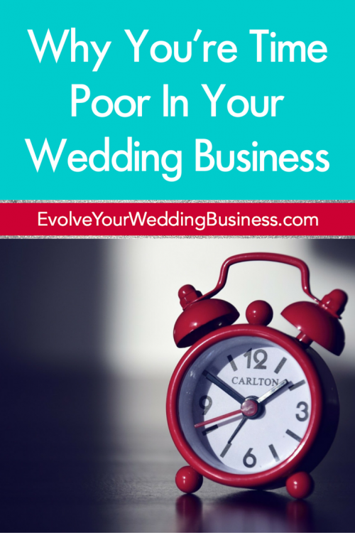 Why You're Time Poor In Your Wedding Business
