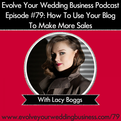 Episode 79: How To Use Your Blog To Make More Sales with Lacy Boggs