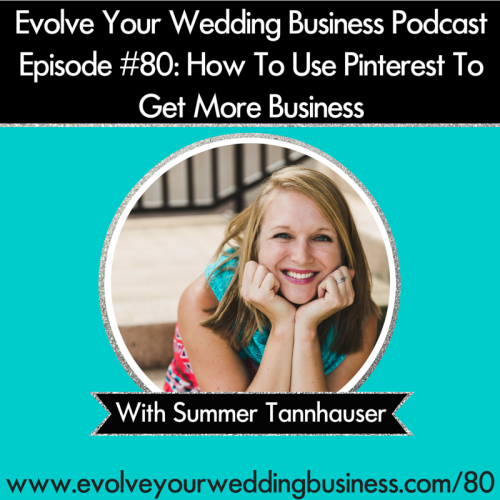 Episode 80: How To Use Pinterest To Get More Business with Summer Tannhauser