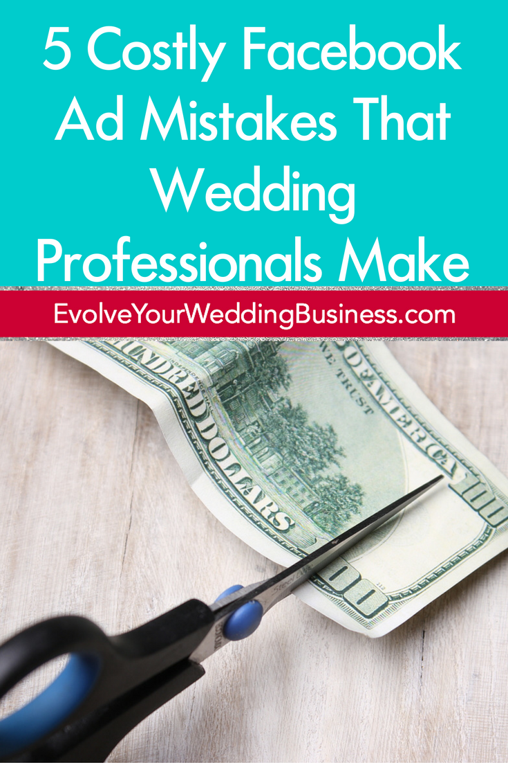 5 Costly Facebook Ad Mistakes That Wedding Professionals Make