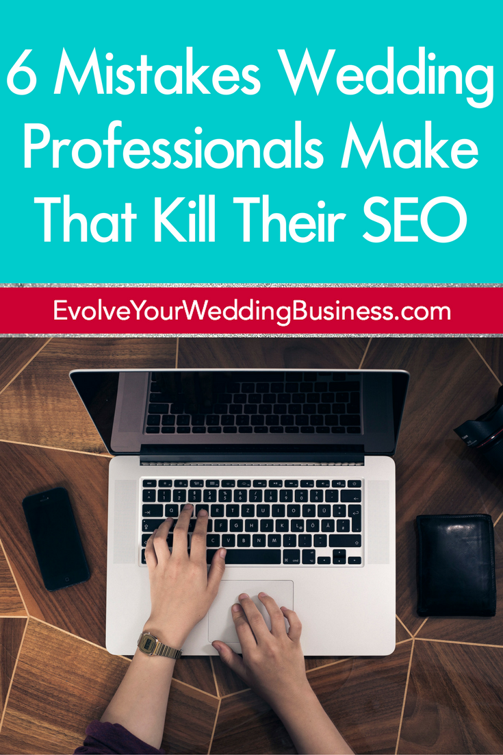 6 Mistakes Wedding Professionals Make That Kill Their SEO