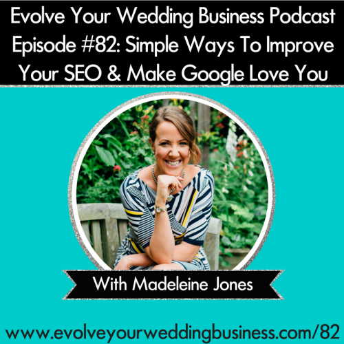 Episode 82: Simple Ways To Improve Your SEO & Make Google Love You with Madeleine Jones