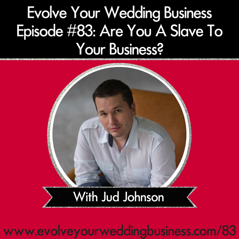 Are you a slave to your wedding business? Jud Johnson