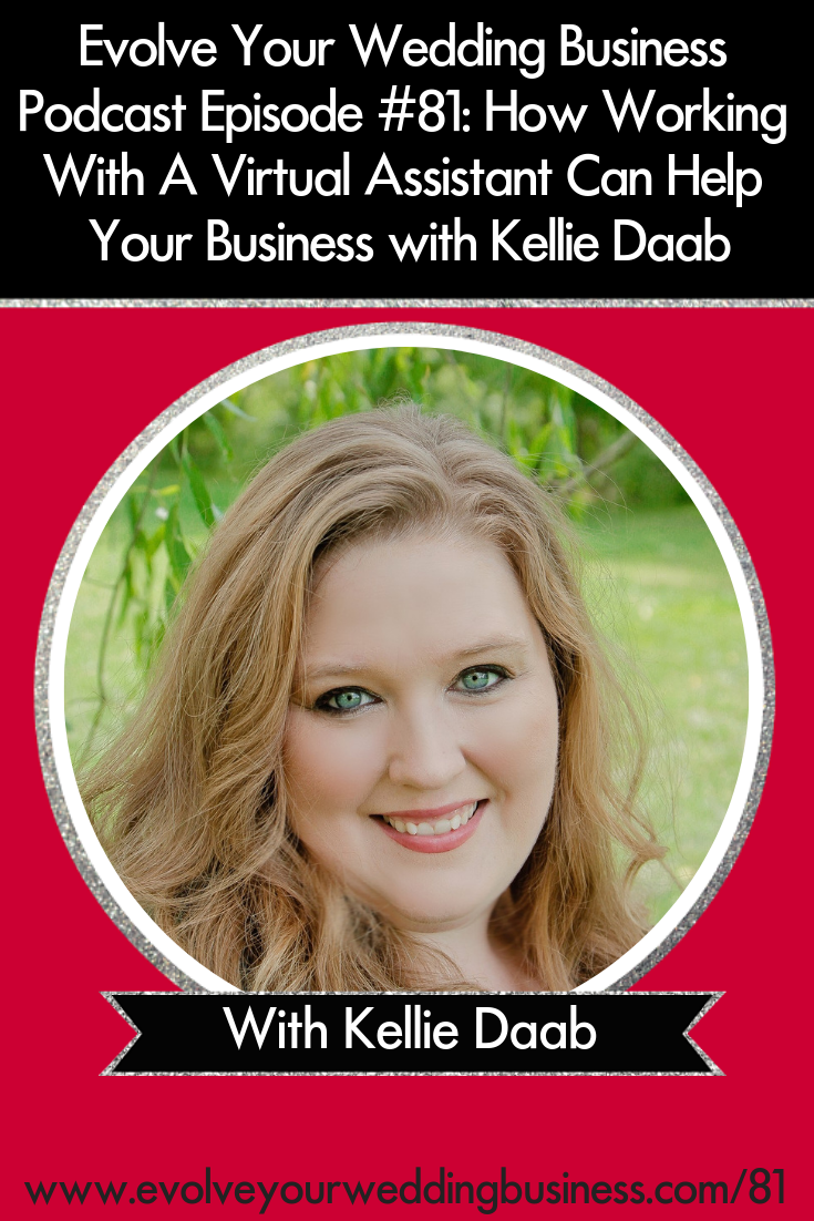 How Working With A Virtual Assistant Can Help Your Business with Kellie Daab - Take some  weight off of your shoulders and grow your #business // Evolve Your Wedding Business Podcast #Wedding #Virtualassistant #VA #Weddingvendor #Weddingpros