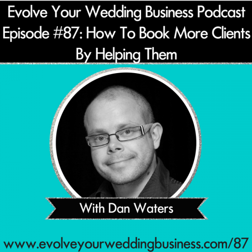 Episode 87: How To Book More Clients By Helping Them With Dan Waters