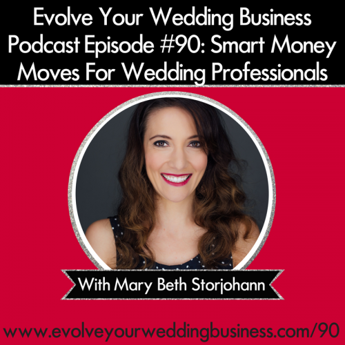 Episode 90: Smart Money Moves For Wedding Professionals With Mary Beth Storjohann