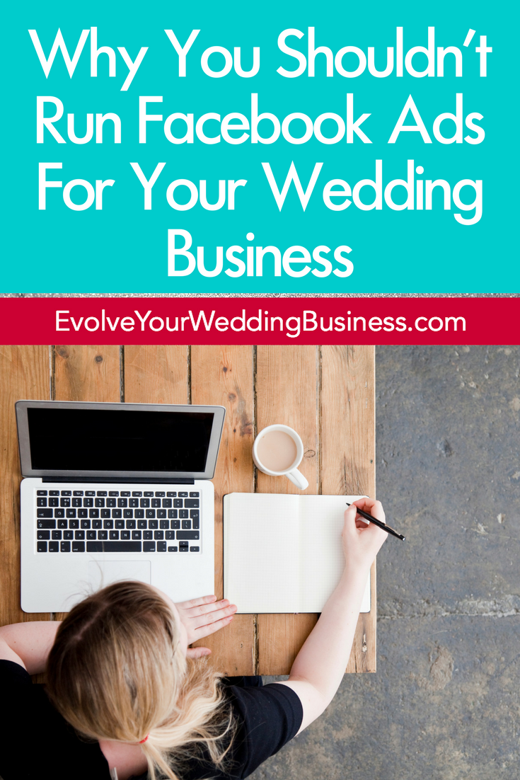 Why You Shouldn't Run Facebook Ads For Your Wedding Business