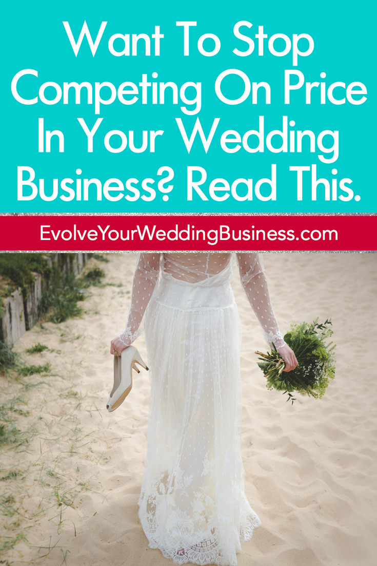 Want To Stop Competing On Price In Your Wedding Business? Read This.