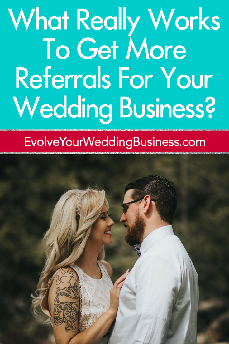 What Really Works To Get More Referrals For Your Wedding Business?