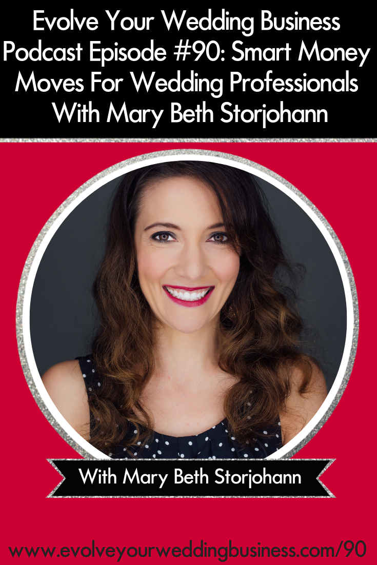 Smart Money Moves For Wedding Professionals With Mary Beth Storjohann - Managing your money is an essential part of running a #weddingbusiness // Evolve Your Wedding Business Podcast #Moneymanagement #Strategies #Weddingpros #Weddingphotographe r#Weddingplanning