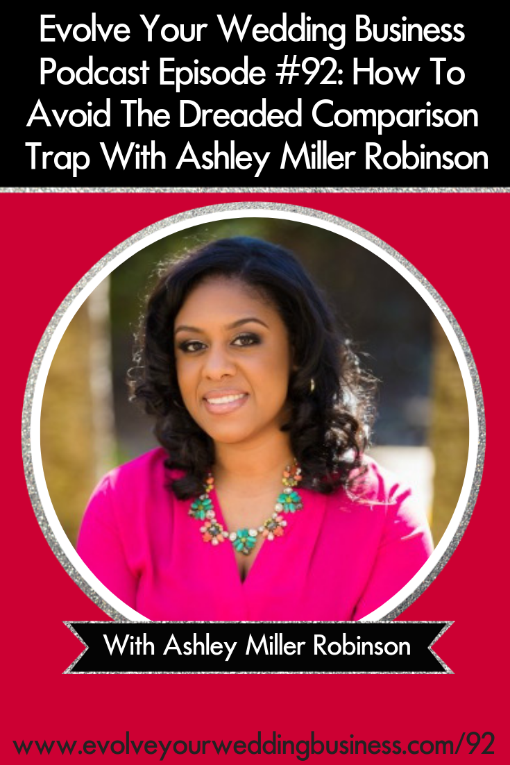 How To Avoid The Dreaded Comparison Trap With Ashley Miller Robinson - Everyone finds themselves comparing their #business or their progress to others and it can be incredibly destructive // Evolve Your Wedding Business Podcast #Weddingbusiness #Weddingplanning #Weddingphotography #Weddingvenue #Weddingdecor #Weddingpros
