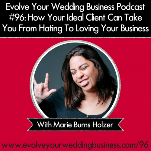 Episode 96: How Finding Your Ideal Client Can Take You From Hating To Loving Your Business With Marie Burns Holzer