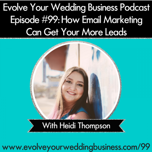 Episode 99: How Email Marketing Can Get You More Wedding Business Leads