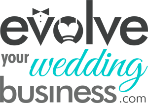 Evolve Your Wedding Business - Wedding Business Marketing & Strategy