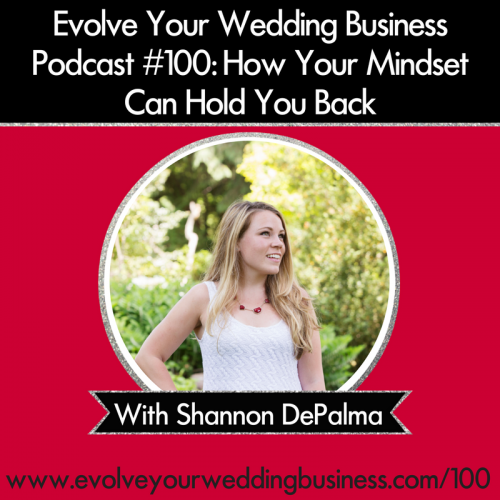 Episode 100: How Your Mindset Can Hold You Back With Shannon DePalma