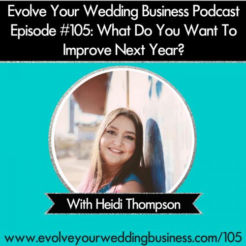 Episode 105: What Do You Want To Improve In Your Wedding Business Next Year?