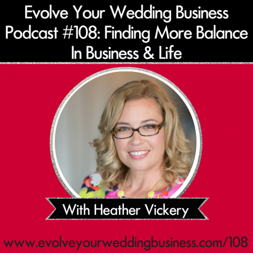 Episode 108: Finding More Balance In Business & Life with Heather Vickery