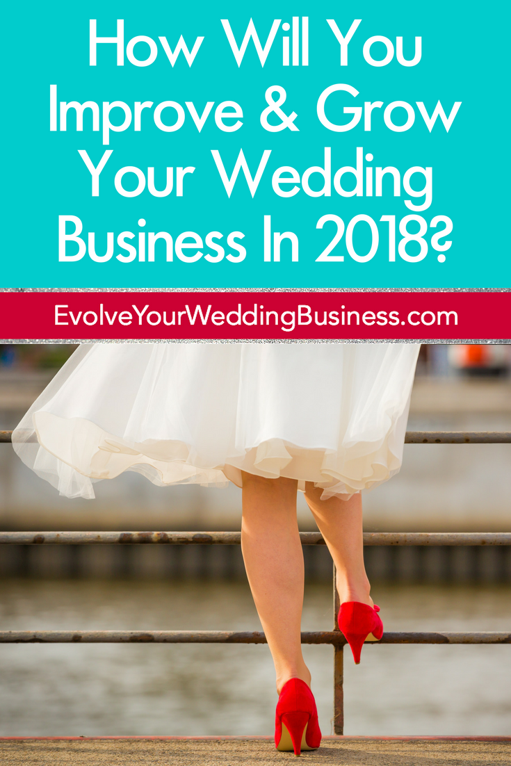 How Will You Improve & Grow Your Wedding Business In 2018?