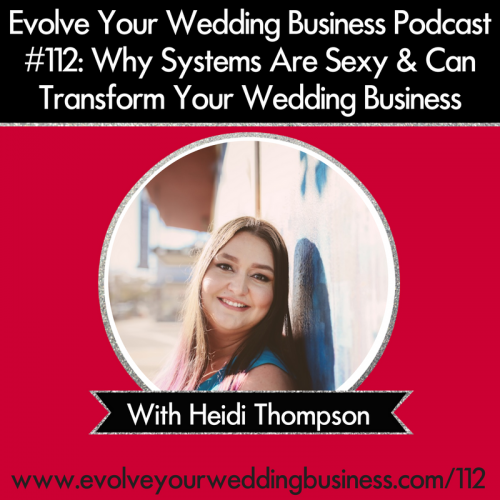 Episode 112: Why Systems Are Sexy & Can Transform Your Wedding Business