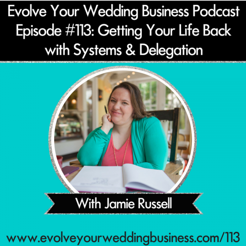 Episode 113: Getting Your Life Back with Systems & Delegation with Jamie Russell
