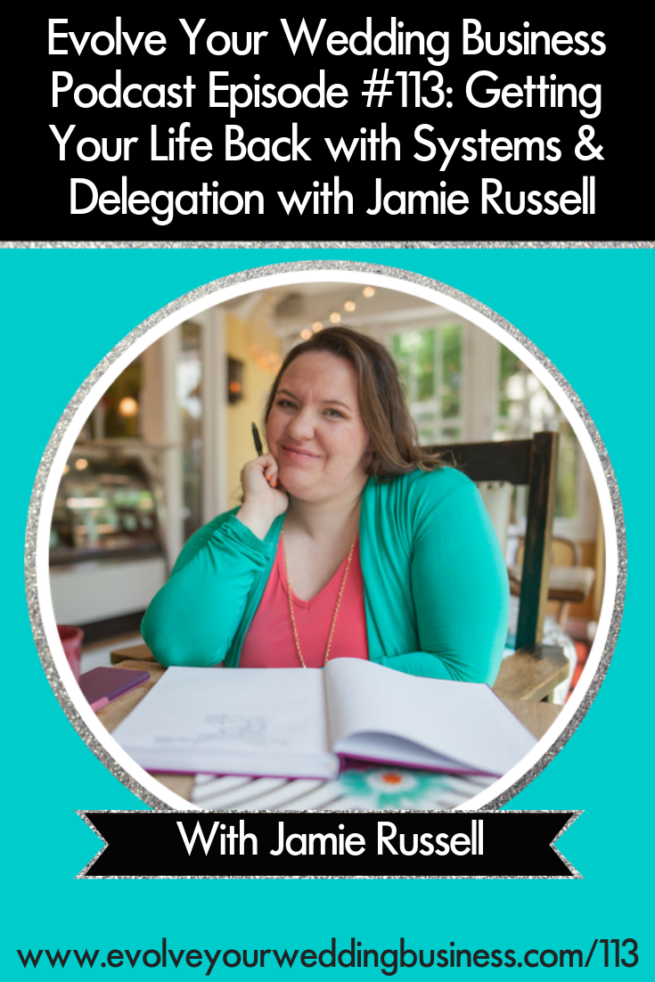 Getting Your Life Back with Systems & Delegation with Jamie Russell - You've got a million things to do in your #weddingbusiness but only 24 hours so use #systems and #delegation to save the day // Evolve Your Wedding Business Podcast #weddingday #weddingphotography #weddingplanning #weddingvenue #weddingreception
