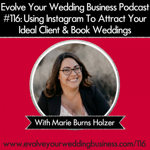 Episode 116: Using Instagram To Attract Your Ideal Client & Book Weddings with Marie Burns Holzer