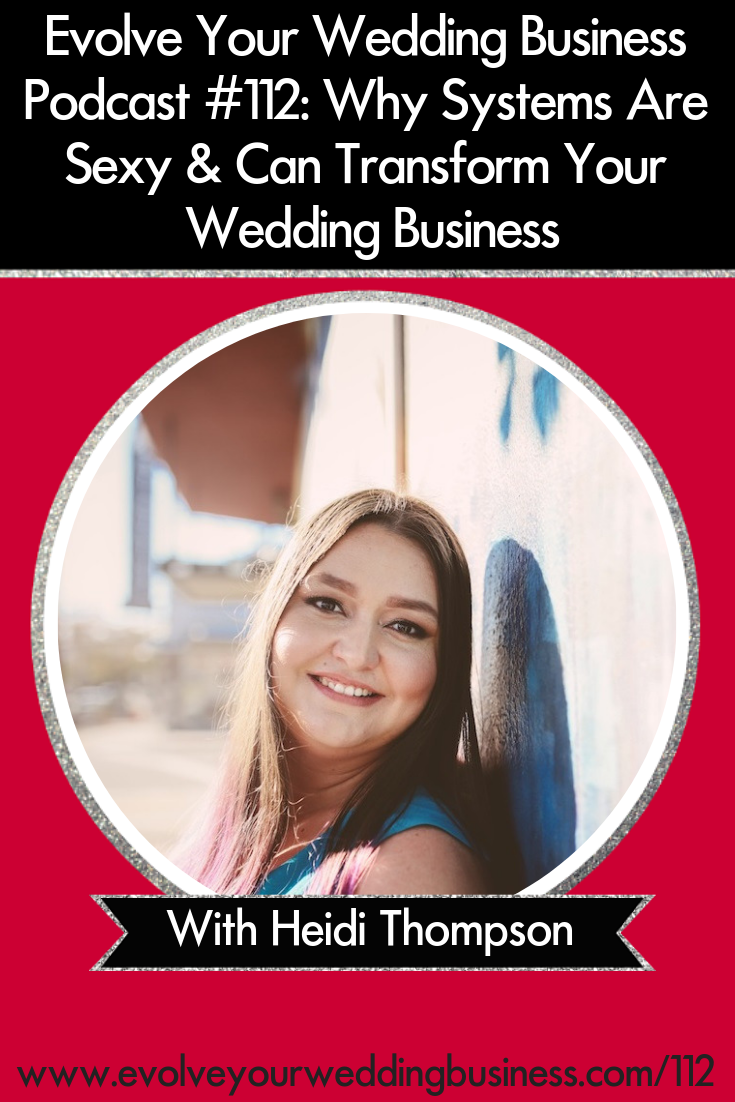 Why Systems Are Sexy & Can Transform Your Wedding Business - If you're feeling #overwhelmed and like there aren't enough hours in the day, #systems are going to help you rein that in // Evolve Your Wedding Business Podcast #weddingbusiness #weddingplanner #weddingpros #weddings