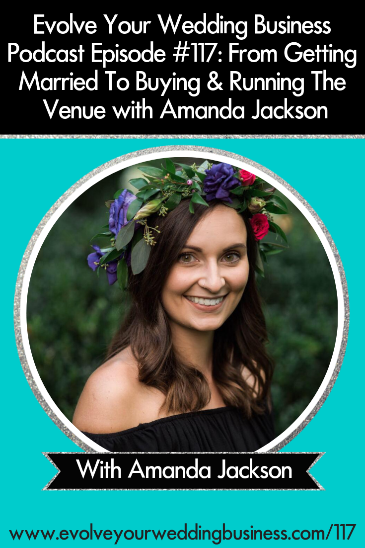 From Getting Married To Buying & Running The Venue with Amanda Jackson - Learn about the lessons she got along the way and how you can apply them to your #weddingbusiness // Evolve Your Wedding Business Podcast #weddingvenue #weddingreception #reception #venue #weddingprofessionals